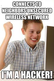 Wireless Meme - connects to neighbors unsecured wireless network i m a hacker