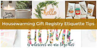 housewarming gift registry etiquette the do u0027s and don u0027ts of a new