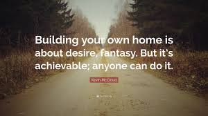 Home Building Quotes Kevin Mccloud Quotes 31 Wallpapers Quotefancy