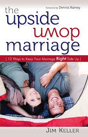 Jim Keller The Upside Down Marriage 12 Ways To Keep Your Marriage Right Side
