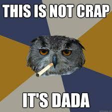 Dada Meme - this is not crap it s dada art student owl quickmeme