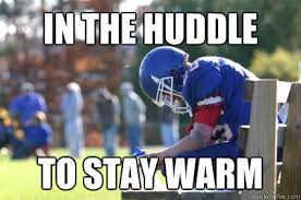 Football Player Meme - in the huddle to stay warm 3rd string football player quickmeme