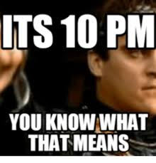 This Means War Meme - its 10 pm you know what that means you know this means war meme on