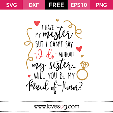 Wedding Quotes Maid Of Honor I Have My Mister Lovesvg Com