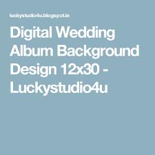 Wedding Albums And More Digital Wedding Album Background Design 12x30 Luckystudio4u