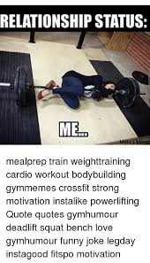 Gym Relationship Memes - relationship status me mealprep train weighttraining cardio workout