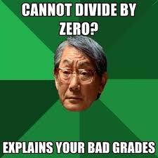 Divide By Zero Meme - cannot divide by zero explains your bad grades create meme
