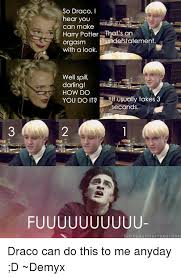 Draco Memes - so draco i hear you can make harry potter that s an derstatement