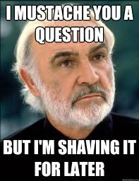 Shaving Meme - i mustache you a question but i m shaving it for later accent