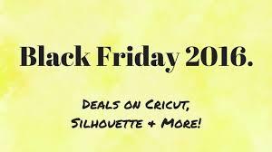 black friday cricut explore black friday 2016 best deals for cricut silhouette u0026 more