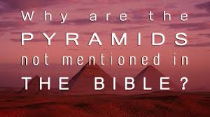 why are the pyramids not mentioned in the bible