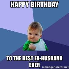 Happy Birthday Husband Meme - happy birthday to the best ex husband ever success kid meme