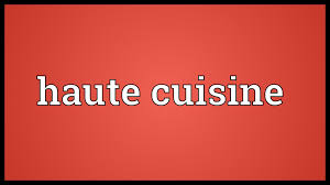 meaning of cuisine in haute cuisine meaning