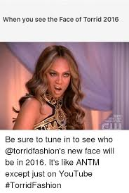 Antm Meme - when you see the face of torrid 2016 be sure to tune in to see who