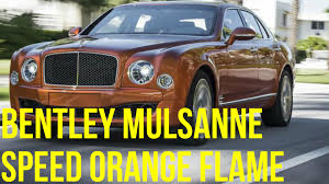 orange bentley 2015 bentley mulsanne speed orange flame exterior and drive youtube