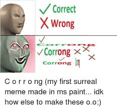 How To Make A Meme In Paint - correct x wrong corrong meme on me me
