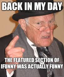Funny Ifunny Memes - back in my day the featured section of ifunny was actually funny