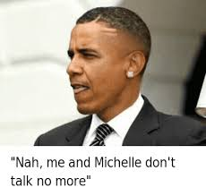 Don T Talk To Me Meme - nah me and michelle don t talk no more nah me and michelle don t