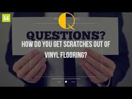 how do you get scratches out of vinyl flooring