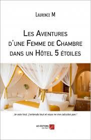 hotel femme de chambre les aventures d une femme de chambre dans un hôtel 5 étoiles les