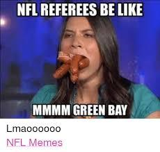 Green Bay Memes - nfl referees be like mmmm green bay lmaoooooo nfl memes be like