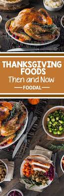 thanksgiving foods then and now foodal