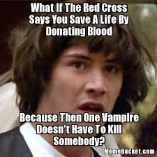 Blood Meme - what if the red cross says you save a life by donating blood