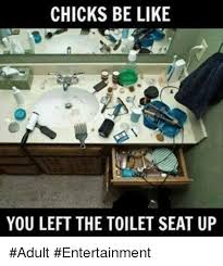 Warm Toilet Seat Meme - chicks be like you left the toilet seat up adult entertainment