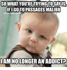 Passages Malibu Meme - so what youtretrying to say is keep tre plug in the to passages