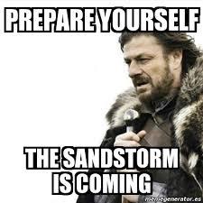 Sandstorm Meme - meme prepare yourself prepare yourself the sandstorm is coming