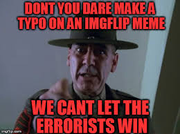 Make A Meme Poster - dont you dare make a typo on an imgflip meme we cant let the