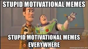 Motivational Meme Generator - stupid motivational memes stupid motivational memes everywhere x