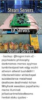Psychedelic Meme - steam servers ea servers ubisoft servers backup psychedelic