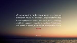 quote distraction joe kraus quote u201cwe are creating and encouraging a culture of