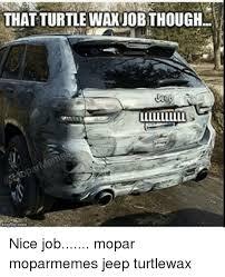 Nice Job Meme - that turtle waxjobithough nice job mopar moparmemes jeep turtlewax