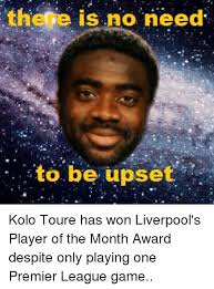 Kolo Toure Memes - there is no need to be upset kolo toure has won liverpool s player