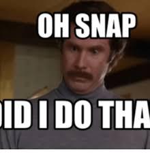 Oh Snap Meme - oh snap idido tha oh snap meme on me me