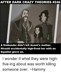 Memes After Dark - after dark crazy theories 246 a firebender didn t kill asami s