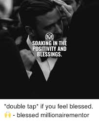 Blessed Meme - soaking in the positivity and blessings double tap if you feel