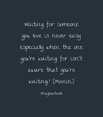 Love Isnt Easy Quotes by Quote About Waiting For Someone You Love Is Never Easy Especially