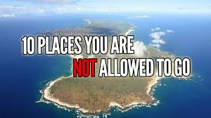 10 places you re not allowed to go