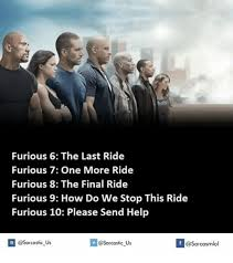 Fast And Furious 6 Meme - furious 6 the last ride furious 7 one more ride furious 8 the