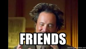 Meme Aliens Generator - friends ancient aliens meme meme generator