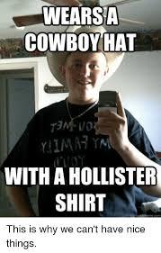 Hat Meme - wears a cowboy hat with a hollister shirt quick meme com this is