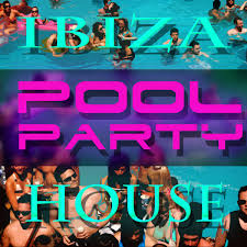 house pool party pool party ibiza house big in ibiza