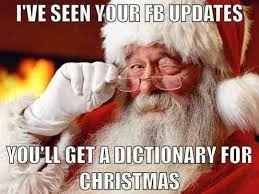 Dictionary Meme - santa s seen your facebook posts weknowmemes