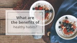 5 benefits of healthy habits