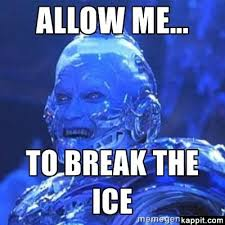 Mr Freeze Meme - allow me to break the ice