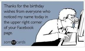 Birthday Facebook Meme - thanks for the birthday wishes from everyone who noticed my name