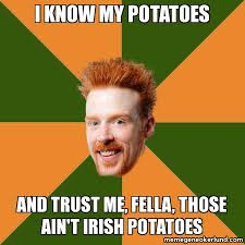 Irish Meme - i know my potatoes memes irish expressions phrases slang